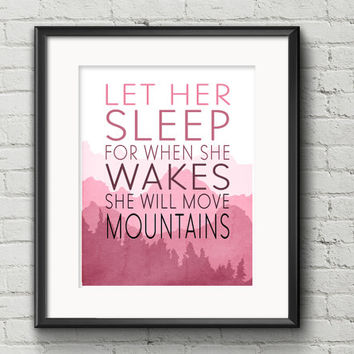 CUSTOMIZABLE Colors - Let Her Sleep For When She Wakes She Will Move Mountains - Art Print Girl Baby Nursery Quote Home Decor