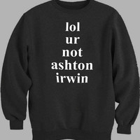 lol ur not ashton Irwin 5 Second of Summer Sweater for Mens Sweater and Womens Sweater *