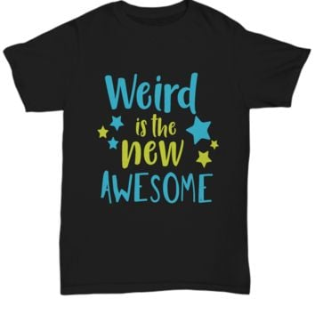 Weird is the new awesome - funny t-shirt