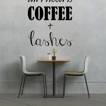 All I Need Is Coffee + Lashes - Wall Decal  - Wall Art - Home Decor - Wall Decor - Gift Idea - Quote - Quote Decal - Coffee - Lashes