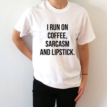 I run on coffee sarcasm and lipstick T-shirt Unisex With saying womens gift to her slogan tees  for teen coffee ladies cute women gift tops