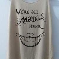 We're All Mad Here Tshirt Alic Tank Top Vest Women T shirt Movie T-Shirt SizeS,M,L