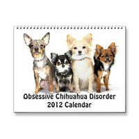 Obsessive Chihuahua Disorder 2012 Calendar from Zazzle.com