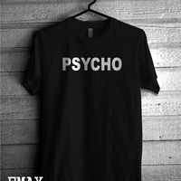 Psycho Shirt, 100% Cotton White or Black Quote Psycho Tee, Unisex Tumblr Tee