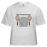Tennis Excuses Shirt on CafePress.com