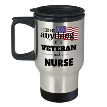 I Can Fix Anything I'm a Veteran and a Nurse ~ Coffee Travel Mug