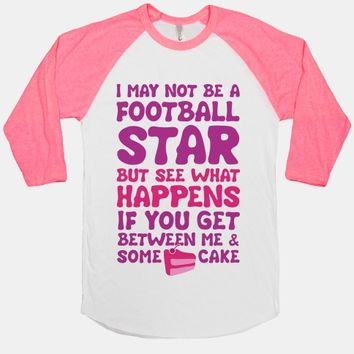 I May Not Be A Football Star (But Don't Get Between Me And Cake)