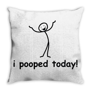 I Pooped Today Throw Pillow