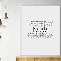 Sale!!! Yesterday Now Tomorrow, Modern Motivational Print, Minimalist Wall Art, Scandinavian, Typography Art, Black and White Poster