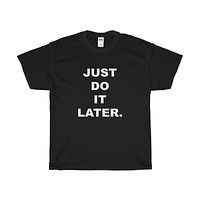 Do it Later T-Shirt