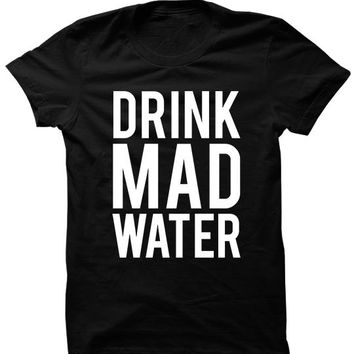 DRINK MAD WATER - T-SHIRTS