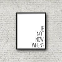 If Not Now, When? Print, Motivational Quote, Inspirational Wall Art, Workout Quote, Fitness Poster, Father's Day, Gift Idea, Running Decor