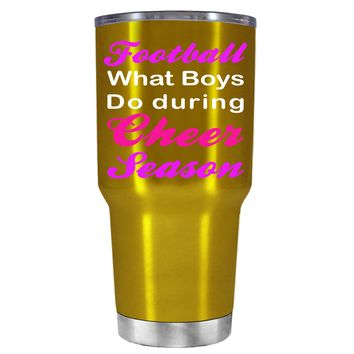 Football what boys do During Cheer Season on Translucent Gold 30 oz Tumbler Cup