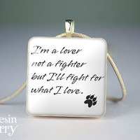 quotes jewelry,phrase scrabble tile pendant,art resin pendants,I'm a lover not a fighter but i'll fight for what i love- P0607SI