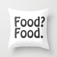 Food? Food. Throw Pillow by Poppo Inc. | Society6