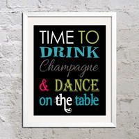 Instant Download New Years Time To Drink Champagne & Dance On The Table Print Poster 8x10 DIY Digital Printable PDF Wall Art Party Wedding