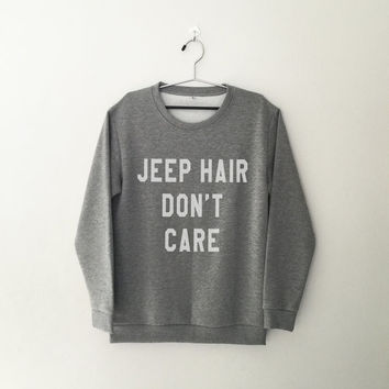 Jeep hair don't care sweatshirt grey crewneck for womens teenager jumper funny saying teen fashion lazy relax dope swag student college gift