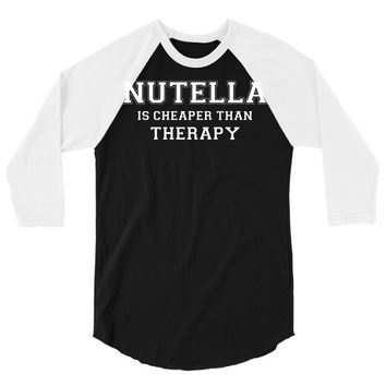 Nutella Is Cheaper Than Therapy 3/4 Sleeve Shirt