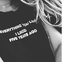"""EVERYTHING YOU LIKE TEE I LIKED FIVE YEARS AGO"" Tee"