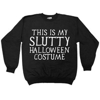 This Is My Slutty Halloween Costume -- Unisex Sweatshirt/Long-Sleeve