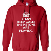 Funny I Can't Keep Calm The Pistons Are Playing Unisex Hoodie! Great I Can't Keep Calm The Pistons Are Playing Hoodie! Great Gift Idea!!!