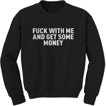 F-ck With Me And Get Some Money Adult Crewneck Sweatshirt