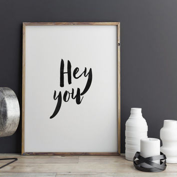 "PRINTABLE Art"" Hey You"" Inspirational Print,Typography Poster,Home Decor,Typography Quote,Best Words,Wall Art,Motivational Poster,Room Decor"