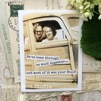 We've Been Through So Much Together Most Of It Was Your Fault Funny Vintage Style Happy Birthday Card Friends Birthday Greeting Card FREE SHIPPING