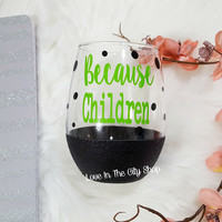 Because Children Wine Glass