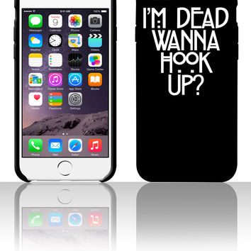 I'm Dead Wanna Hook Up 5 5s 6 6plus phone cases