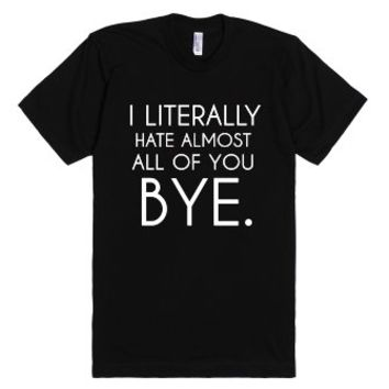 I Literally Hate Almost All Of You-Unisex Black T-Shirt