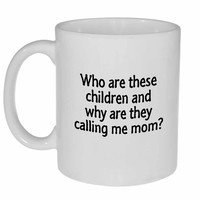 Who Are These Children, and Why Are They Calling Me Mom? Coffee or Tea Mug