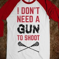 I Don't Need A Gun To Shoot (Lacrosse)
