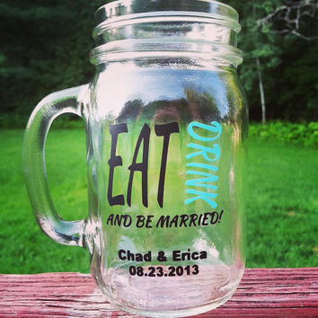 Eat, Drink and Be Married Wedding Party Glassware    Your Choice of Color