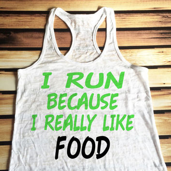 I Run Because I Really Like Food Workout Tank Top - Burnout Workout Tank Top