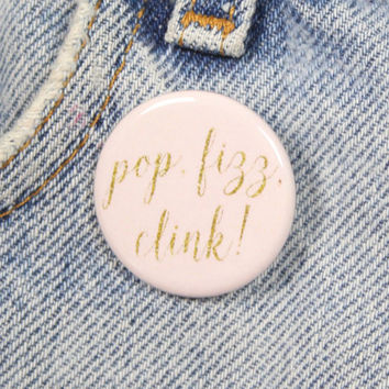 Pop Fizz Clink 1.25 Inch Pin Back Button Badge