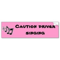 Caution driver singing bumper sticker from Zazzle.com