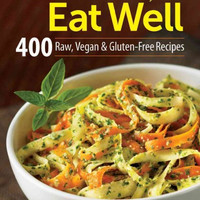 Eat Raw, Eat Well: 400 Raw, Vegan & Gluten-Fee Recipes