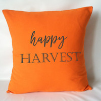 Orange Happy Harvest Pillow Cover - Fall Pillow, Farmhouse Decor, Orange Fall Decor, Farmhouse Pillow, 16 x 16, 18 x 18, 20 x 20