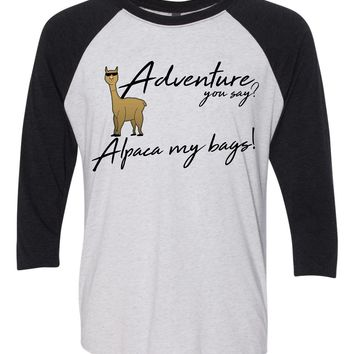 Adventure you say?   Alpaca my bags! Vacation funny baseball Tshirt  3/4 Sleeve super soft