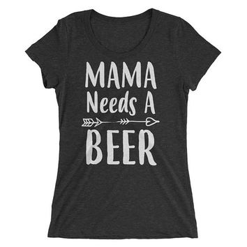 Funny Mom shirt- Mom gifts Mama need a Beer t-shirt, Funny Mom shirts with sayings - - Mom gift for Christmas Birthday Mother's day