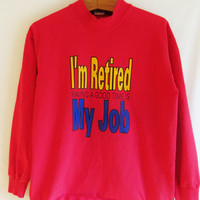Vintage 1990's 'I'm Retired, Having A Good Time Is My Job' Shirt