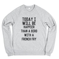 Happier Than a Bird With a French Fry-Heather Grey Sweatshirt