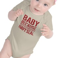 Baby Because I'm Not Old Enough To Be a Navy Seal