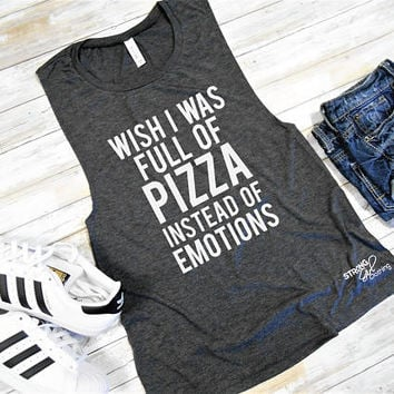26bae271a04 Wish I Was Full of Pizza Instead of Emotions Muscle Tank Top. Funny Muscle  Tank