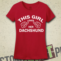 This Girl Loves Her Dachshund T-Shirt - Tee - Shirt - Funny - Humor - Gift for Her - I Love Dachshunds - Dog - Dogs - Breeds - Wiener Dog