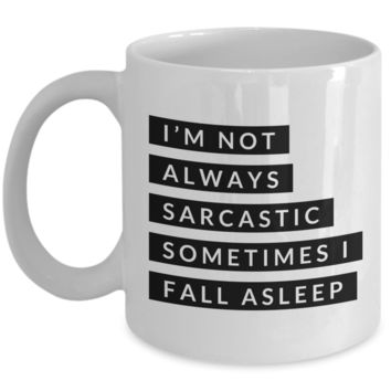 Gifts for Sarcastic People I'm Not Always Sarcastic Sometimes I Fall Asleep Mug Funny Coffee Cup