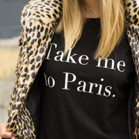 Take me to Paris tshirt for women tshirts shirts shirt top