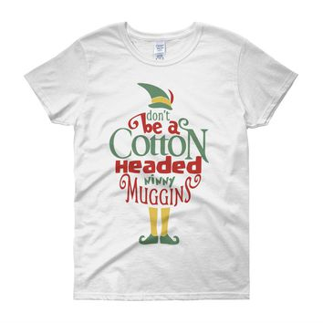 Dont Be A Cotton Headed Ninny Muggins Buddy The Elf Christmas Women'S T Shirt