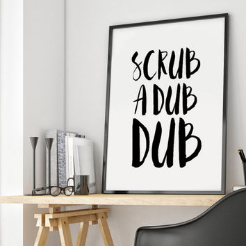 Shower Quote,Bathroom Quote,Typographic print,Scrub a dub dub,Wall art,Home decor,Funny art,Letterpress art,Typography art,Funny poster
